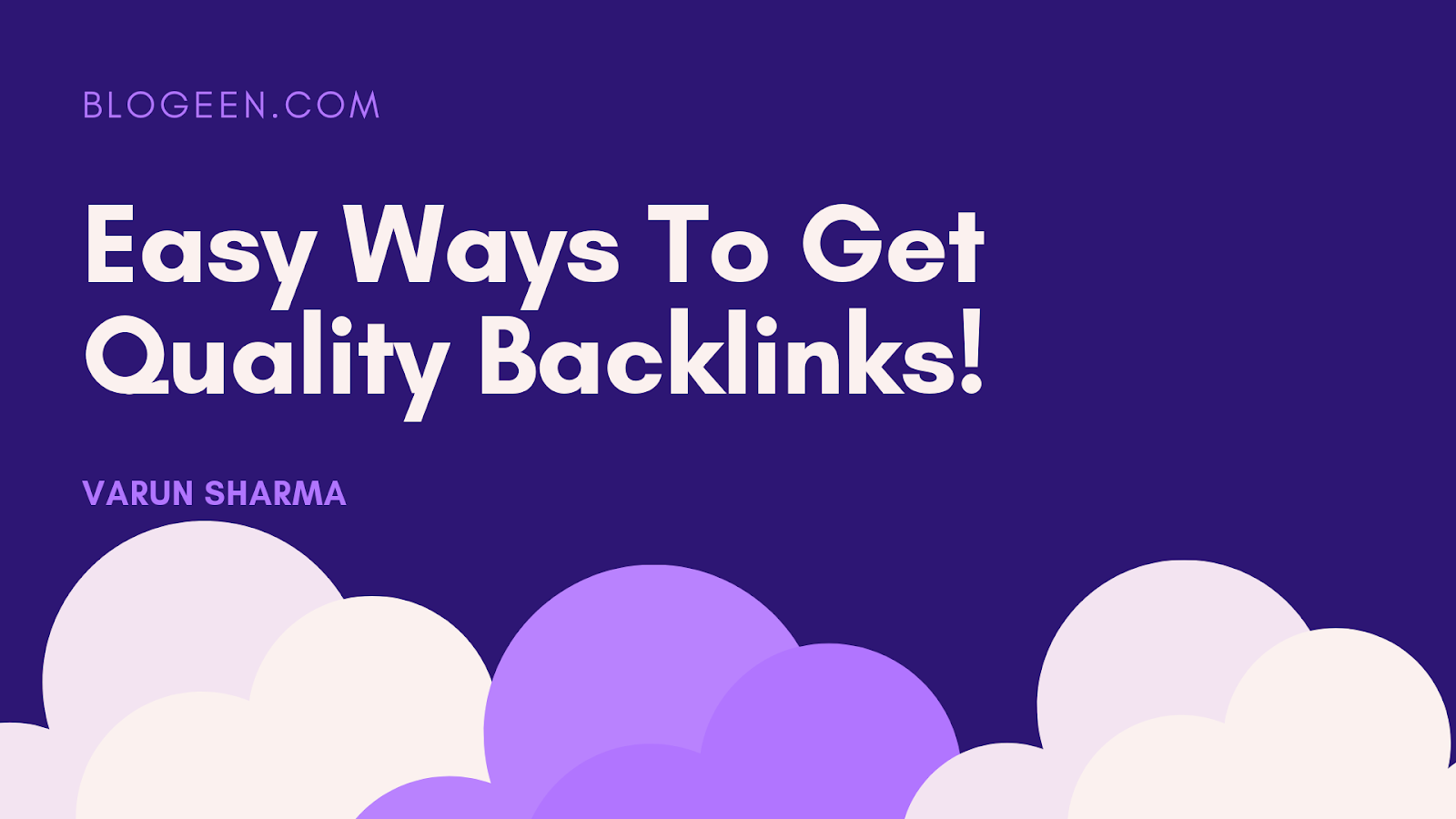 Easy Ways To Get Quality Backlinks For Your Blog/Websites