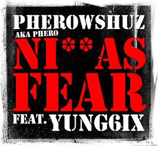 PHEROSHUZ - MUSIC: PHEROWSHUZ FT YUNG6IX - NI**AS FEAR
