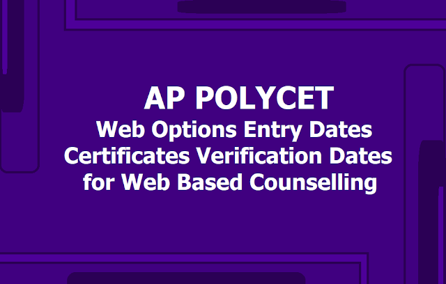 2nd Phase AP POLYCET 2019 Web Options Entry, Certificates Verification Dates for Web based Counselling