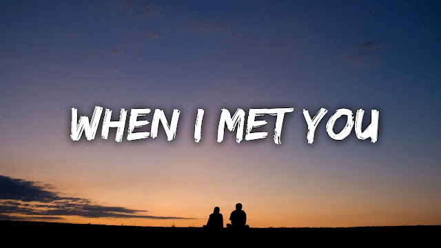 We have give When I Met you song lyrics. you can read When I Met You song lyrics below: