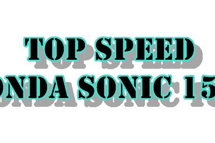 Berapa Top Speed Dari Honda Sonic 150R ????