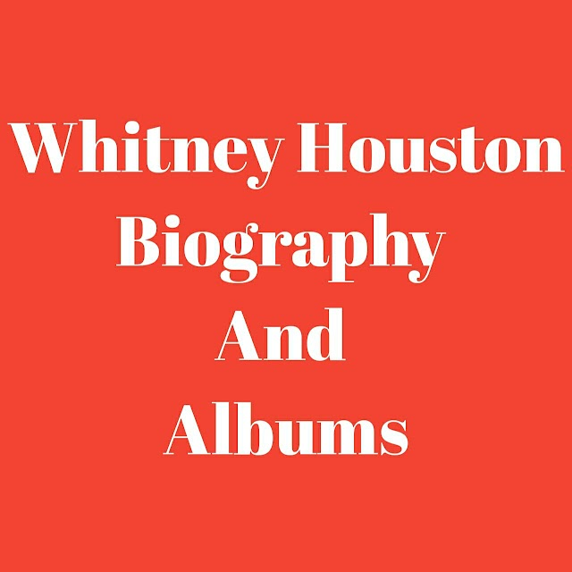 Whitney Houston Biography And Albums