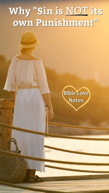 """This 1-minute devotion examines the false statement: """"Sin is its own punishment."""" It's important to understand this error. #BibleLoveNotes #Bible #Devotions"""