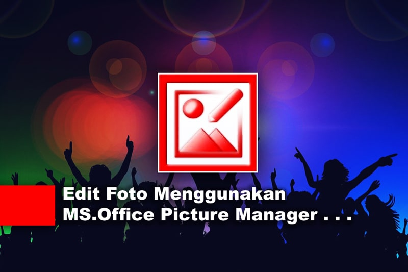 Cara Edit Foto Menggunakan Microsoft Office Picture Manager