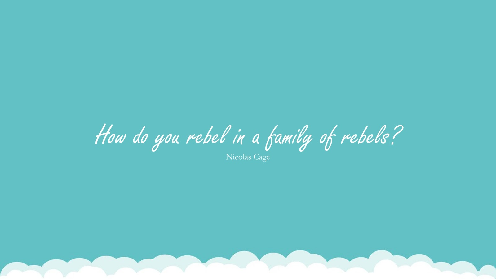 How do you rebel in a family of rebels? (Nicolas Cage);  #FamilyQuotes