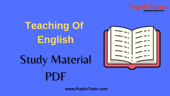 (Pedagogy of English)Teaching Of English Book, Notes and Study Material for B.Ed First Year, BEd 1st and 2nd Semester Download Free PDF