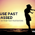 Because Past has Passed: How to Move On From Your Frustrations