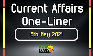 Current Affairs One-Liner: 6th May 2021