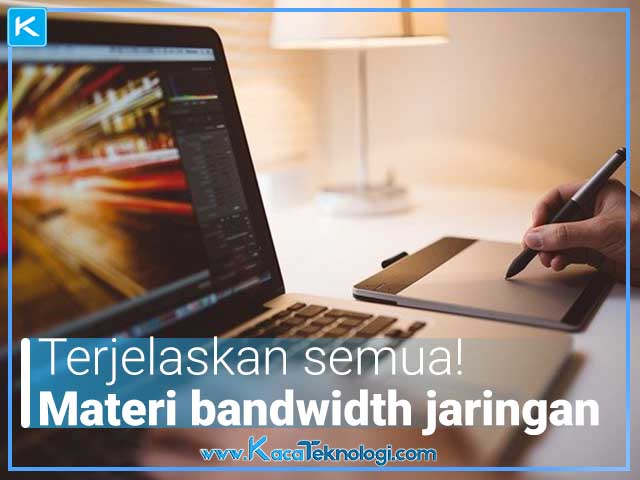 Dalam dunia internet sudah tidak asing lagi dengan namanya bandwidth, lalu apa pengertian bandwidth, fungsi bandwidth, jenis-jenis bandwidth, klasifikasi ukuran bandwidth berdasarkan teknologi yang digunakan, cara meningkatkan kinerja bandwidth dan cara kerja bandwidth dalam jaringan ?
