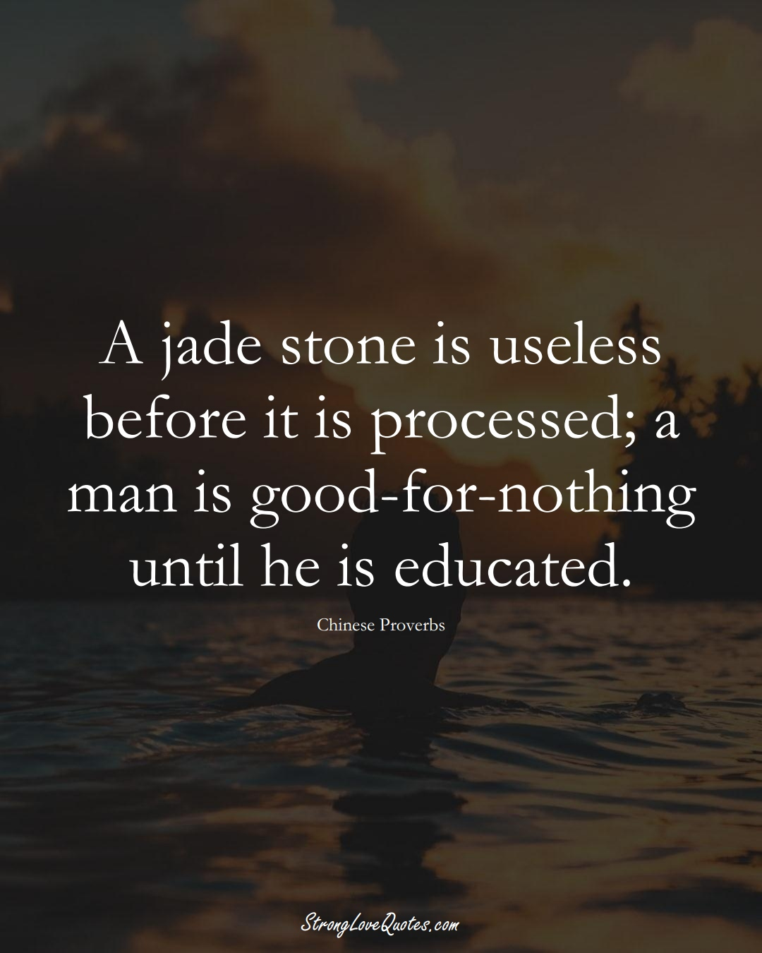 A jade stone is useless before it is processed; a man is good-for-nothing until he is educated. (Chinese Sayings);  #AsianSayings