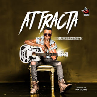 Music: Humblesmith – Attracta | Download Now