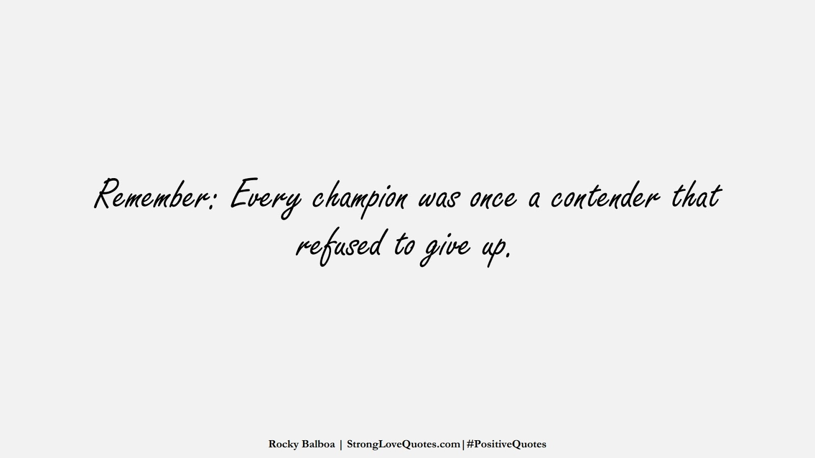 Remember: Every champion was once a contender that refused to give up. (Rocky Balboa);  #PositiveQuotes