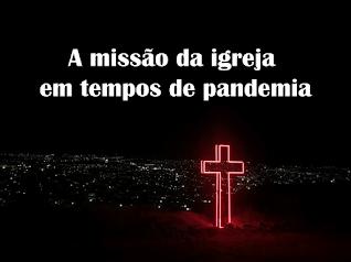 A missão da igreja em tempos de pandemia
