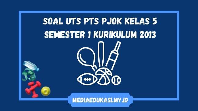Soal UTS PJOK Kelas 5 Semester 1 Kurikulum 2013