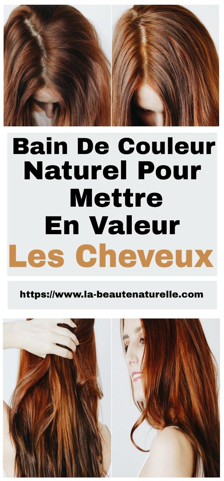 Bain De Couleur Naturel Pour Mettre En Valeur Les Cheveux