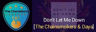 DONT LET ME DOWN Guitar Chords ACCURATE | The Chainsmokers & Daya