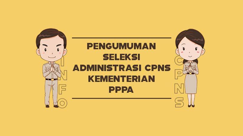 Pengumuman Seleksi Administrasi CPNS Kementerian Pemberdayaan Perempuan dan Perlindungan Anak Tahun 2019