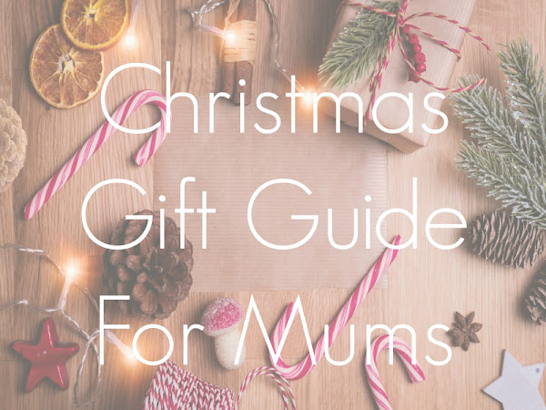 Christmas Gift Guide For Mums (2020)