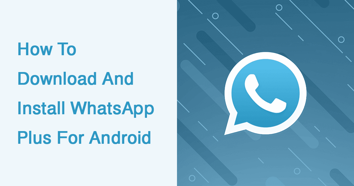 How to Download and Install Whatsapp Plus Latest Version for Android