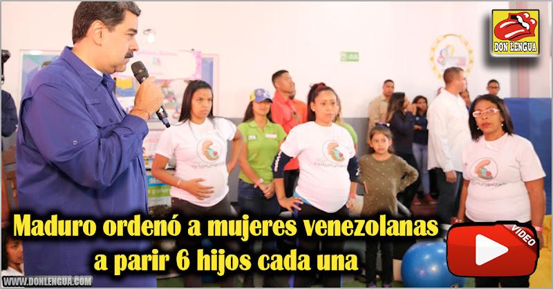 Maduro ordenó a mujeres venezolanas a parir 6 hijos cada una
