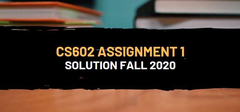 Cs602 Assignment No.1 Solution Fall 2020