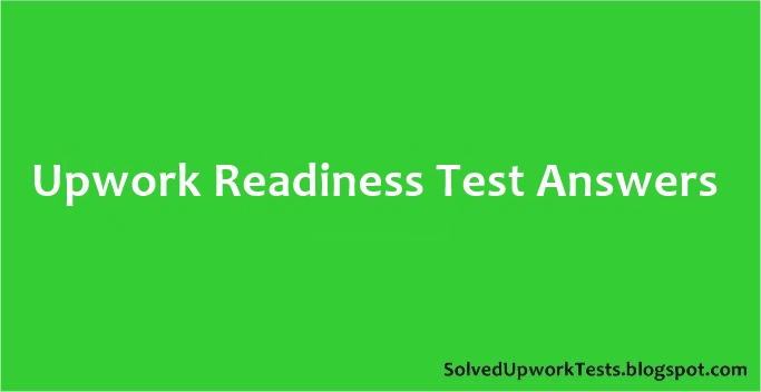 Upwork Readiness Test Answers 2020 Latest
