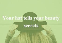your hat tells your beauty secrets