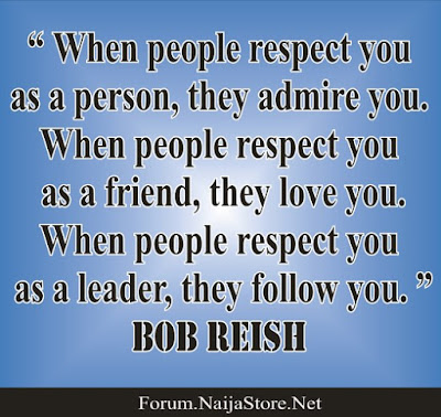 Bob Reish: When people respect you as a person, they admire you. When people respect you as a friend, they love you. When people respect you as a leader, they follow you - Quotes