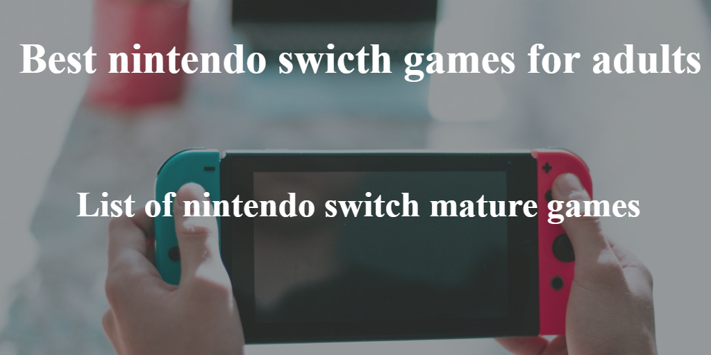 Best Nintendo Switch Mature Games For Adults 2018 Techbroot