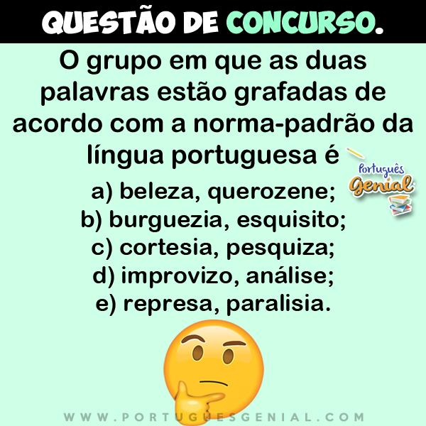 O grupo em que as duas palavras estão grafadas de acordo com a norma-padrão da língua portuguesa é