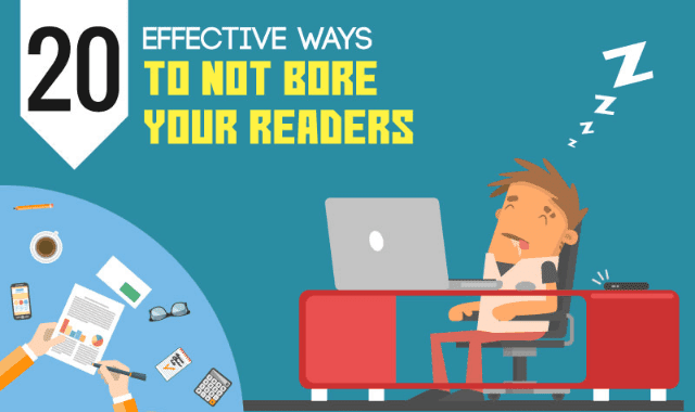 20 Effective Ways To Not Bore Your Readers
