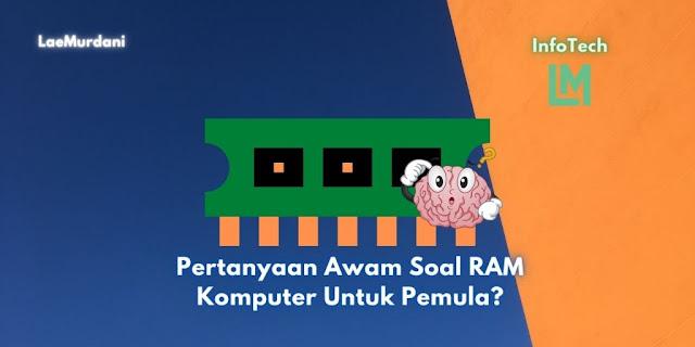 Pertanyaan Awam Soal RAM Komputer Untuk Pemula