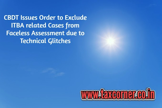 CBDT Issues Order to Exclude ITBA related Cases from Faceless Assessment due to Technical Glitches