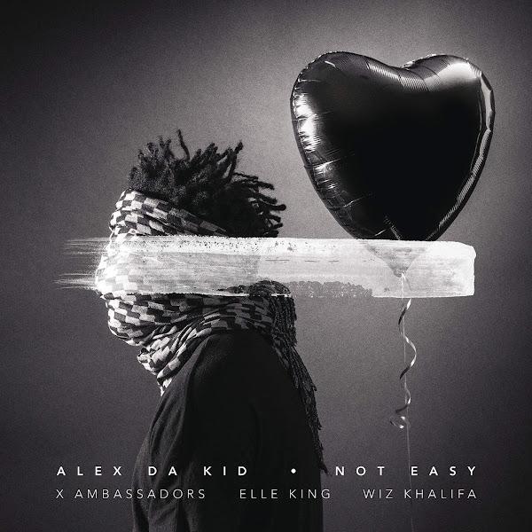 Alex Da Kid - Not Easy (feat. X Ambassadors, Elle King & Wiz Khalifa) - Single Cover