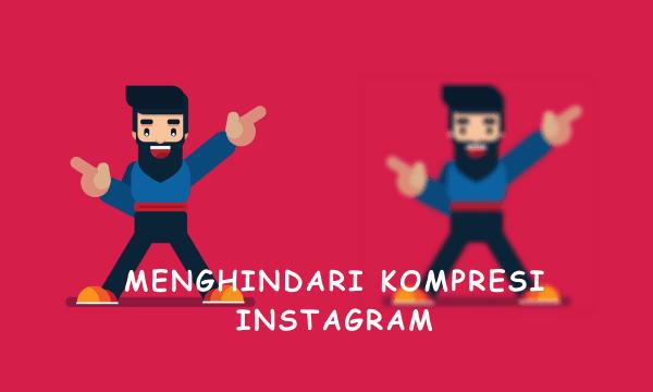 cara menghindari kompresi instagram