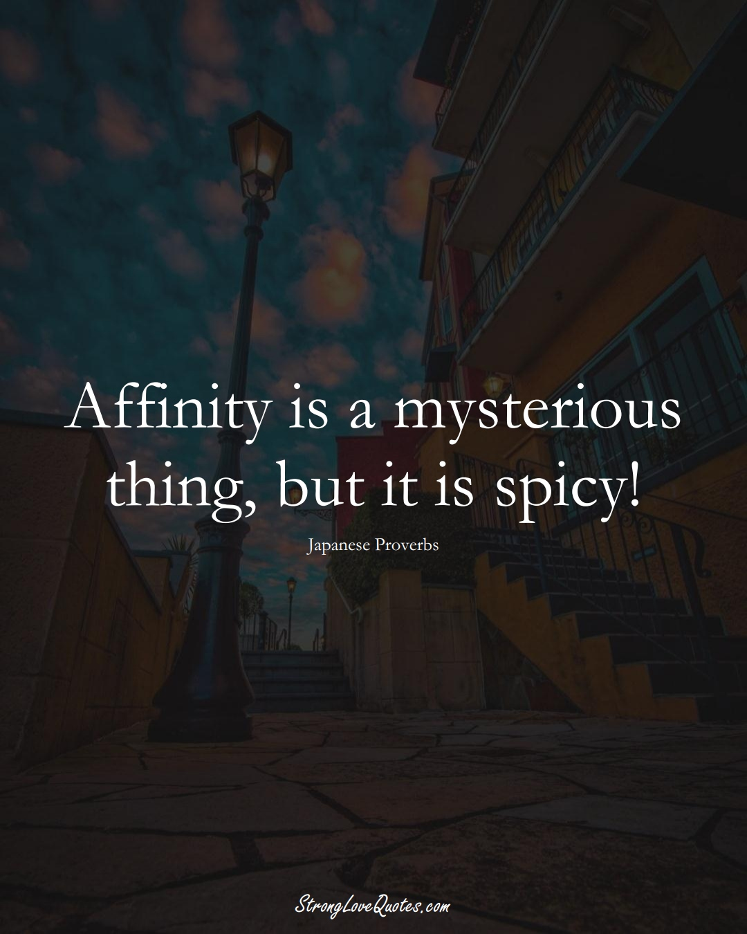 Affinity is a mysterious thing, but it is spicy! (Japanese Sayings);  #AsianSayings