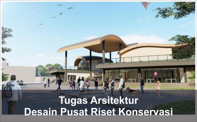Desain Pusat Riset dan Konservasi