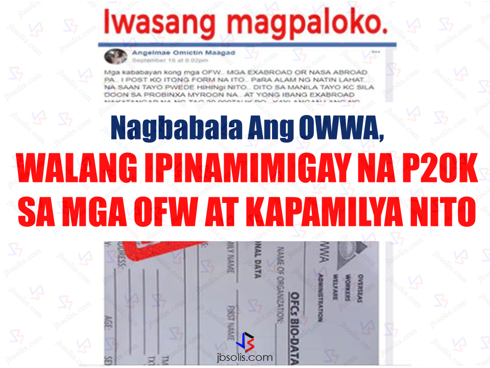 "The Overseas Workers Welfare Administration (OWWA) issued a warning against a social media post containing wrong information about a non-existent ""program"" that allegedly allowing OFWs and their families to claim a sum of P20,000. OWWA clarifies that there all programs and services for the OFWs are only given after thorough checking of the credentials of OFWs and their families. Only the official forms from OWWA website and their 17 Regionl Welfare Offices (RWOs) are accepted and honored by the agencies. Morever, the information being shared by a certain social media user is fake and non-existent. To avoid being victimized by such fraud, the public is advised to refer only to the official OWWA sites and offices.   Sponsored Links For authentic information regarding OWWA services and programs, you may reach them  at OWWA website (www.owwa.gov.ph), official telephone numbers, (0917) 898-6992/ (+632) 551-1560/ (+632) 551-6641, and their official OWWA Facebook Page (https://www.facebook.com/OWWAofficial/).  Advertisement Read More:         ©2017 THOUGHTSKOTO"