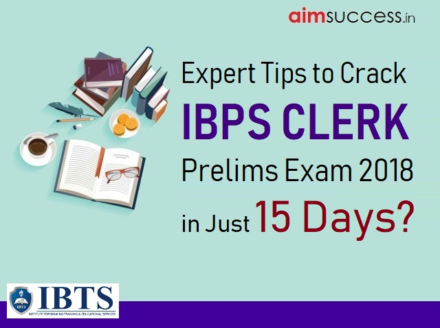 Expert Tips to Crack IBPS Clerk Prelims 2018 in Just 15 Days?