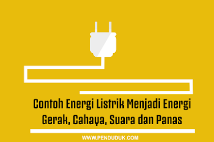 Contoh Energi Listrik Menjadi Energi Gerak, Cahaya, Suara dan Panas
