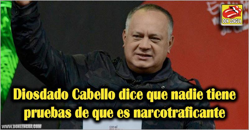 Diosdado Cabello dice que nadie tiene pruebas de que es narcotraficante