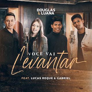 Você Vai Levantar - Douglas e Luana, Lucas Roque e Gabriel