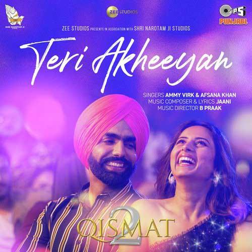 Teri Akheeyan Lyrics – Ammy Virk & Afsana Khan | Qismat 2