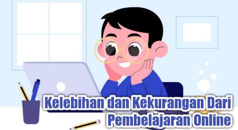 Kelebihan dan Kekurangan Dari Pembelajaran Online