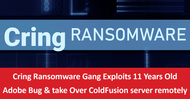 Cring Ransomware Gang Exploits 11 Years Old Adobe Bug & Take Over ColdFusion Server Remotely