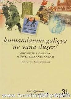 M. Şevki Yazman - Kumandanım Galiçya Ne Yana Düşer - Mehmetçik Avrupa'da: M. Şevki Yazman'ın Anıları