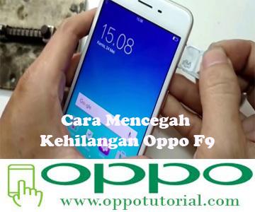 Cara Mencegah Kehilangan Oppo F9