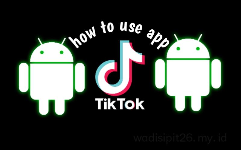 cara menggunakan Aplikasi TikTok di Android unduh dan mainkan