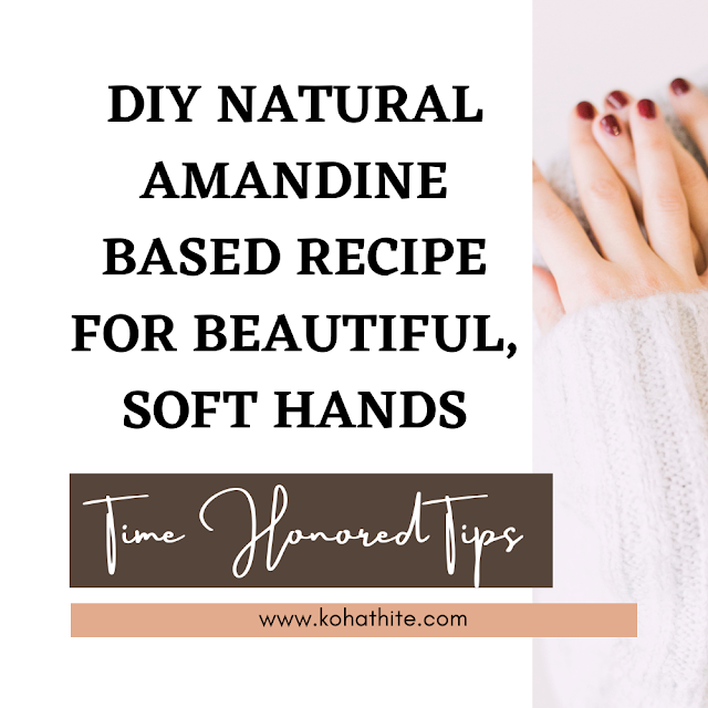 DIY Natural Amandine Based Recipe For Beautiful, Soft Hands | Time Honored Tips