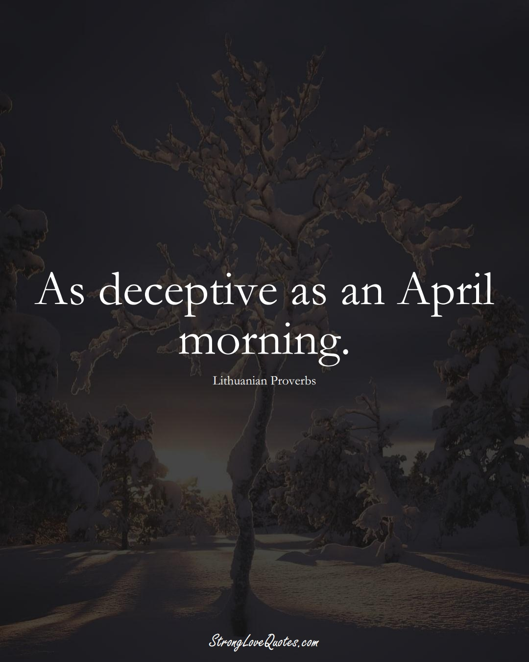 As deceptive as an April morning. (Lithuanian Sayings);  #AsianSayings